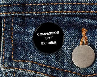 "Compassion Isn't Extreme Stencil 1.25"" Pinback Button - Vegan, Vegetarian, Animal Rights, Animal Liberation, Veganism, Activism"