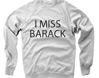 I Miss Barack Women's Crewneck Sweatshirt Women's Clothing Women's Tee