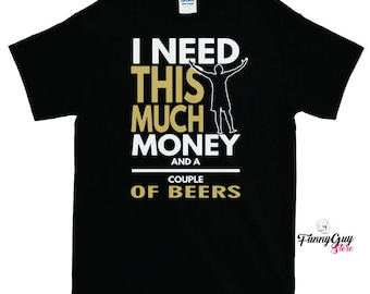 I Need Money And Beer T-shirt - Beer Lover Shirt - Gift For Beer Lovers