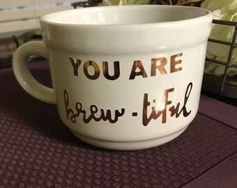 You Are Brew-tiful- ceramic mug with vinyl decal
