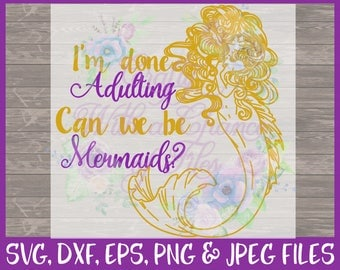 Mermaid SVG Be a Mermaid SVG I'm Done Adulting Can We Be Mermaids SVG Adulting Svg Summer Svg Beach Svg Dxf Eps Png Jpg Digital Download