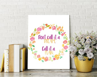Don't Call It A Dream Call it a Plan Printable Quote, Watercolor floral printable, digital art, inspirational art, dreams come true, framed