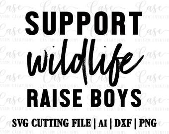Support Wildlife Raise Boys SVG Cutting File, Ai, Dxf and PNG | Instant Download | Cricut and Silhouette | Mom Life | Boy Mom | Mom of Boys