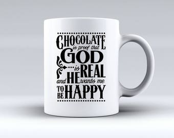 Chocolate is Proof That God is Real and He Wants Us to Be Happy 11oz MUG