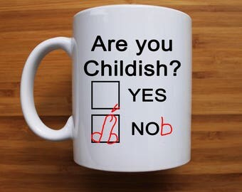 Are you Childish mug, ruse, swearing, pun, adult humour, gift ideas, fathers day, gifts for men, gifts for her, gifts under 20, valentines