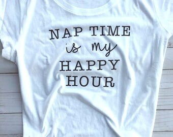 Nap Time Is My Happy Hour Shirt, Happy Hour Mom Shirt
