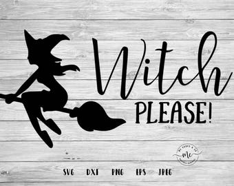Witch SVG,  Witch Please SVG, Witch Please DXF, Halloween svg, Fall svg, Cricut, Silhouette, Svg File, Cut Files, svg, dxf, png, eps, jpeg
