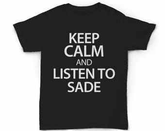 Keep Calm and Listen to Sade T-shirt - Lover's Rock The Sweetest Taboo Smooth Operator No Ordinarry Love Deluxe Diamond Life