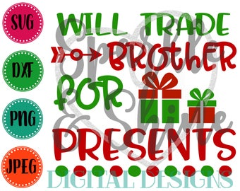 Christmas SVG, DXF, JPEG, Christmas Cut File, Will Trade Brother for Presents Svg file, Sibling Christmas svg, Silhouette svg
