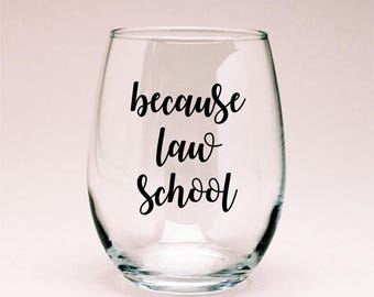 Because Law School Wine Glass, Lawyer Gift, Law School Gift