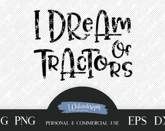 I Dream of Tractors SVG, I Dream of Tractors Clipart, tractors SVG Cutting file, dxf file, tractors clipart, tractors svg, tractors png