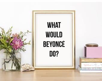 What Would Beyonce Do Wall Print - Wall Art, Home Decor, Beyonce Print, Bedroom Print,
