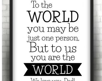 To the world / DAD   * Printable 8 x 10  print   Instant Download /  1 j peg