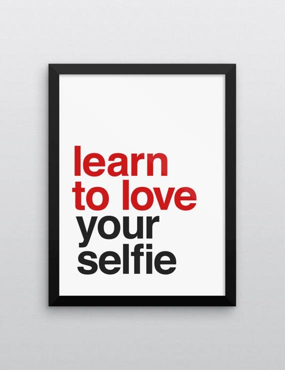 Learn To Love Your Selfie   Wall Art   Poster