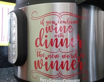 Instant Pot Decal Combine Wine with Dinner New Word is Winner Small Appliance Pressure Cooker Kitchen Decor Vinyl Decal