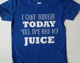 I can't toddler today till I've had my juice toddler will work for fruit snacks t shirt funny kids shirts