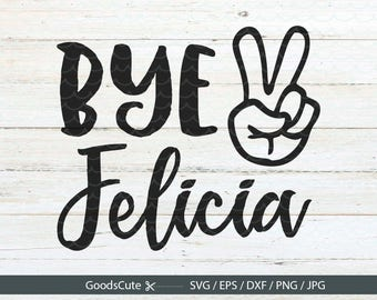 Bye Felicia SVG Bye Felicia t shirt design Funny Quote SVG Clipart Vector for Silhouette Cricut Cutting Machine Design Download Print