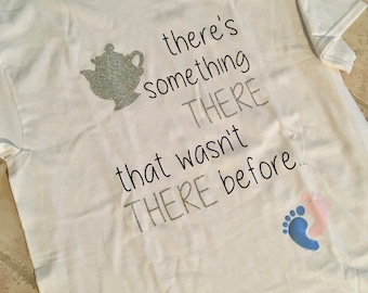 Pregnancy Announcement tshirt- There's Something There that wasn't There Before- Mrs. Potts