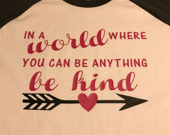 In a world you can be anything be kind