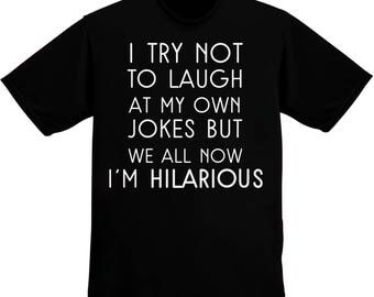 I'm Trying Not To Laugh At My Own Jokes But I'm Hilarious Men's T-shirt