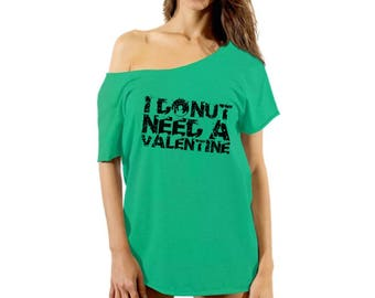 I Donut Need A Valentine Off Shoulder Tshirt Funny Valentine Shirt for Women Food Lover Valentine Shirts for Women Valentine Gifts