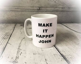 Personalised Ceramic Mug - Make It Happen - GIFT - Any Name