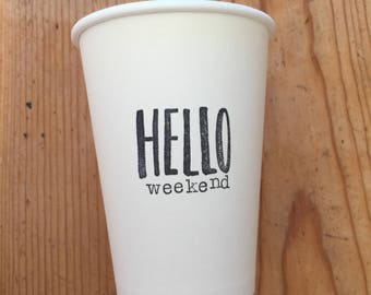 Stamped Paper Cups - Hello Weekend (6 count cup/lids)