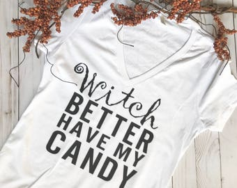 Witch better have my candy t shirt, funny halloween shirt,