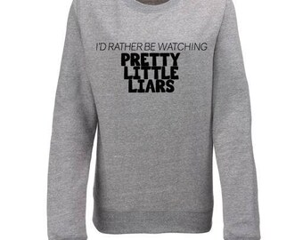 I'd Rather Be Watching Pretty Little Liars Inspired Womens Sweatshirt Womens Gifts PLL Gifts Fangirl Gifts Mum Gifts Christmas Gifts
