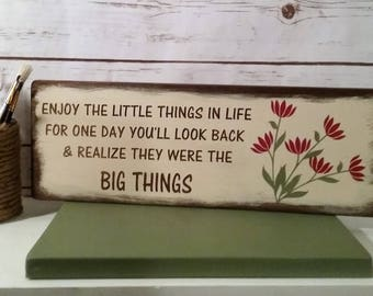 Enjoy the little things in life -- Hand Painted Sign -- Farmhouse Style -- Rustic -- Flowers -- Life -- Farmhouse Sign - SALE