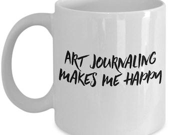 Artist mug,  Art Journaling makesme happy, Gift for art lovers. gift for artists, journals, Ceramic coffee mug