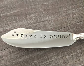 Life Is Gouda - Hand stamped Cheese knife