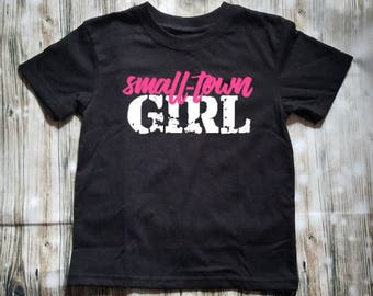 Small Town Girl Toddler Shirt - Country Girl's Shirt - Country Girl - Country Kid - Little girl's Shirt - Country Clothing - Girls Clothing