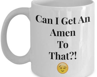 "Funny Gift for Christian! 11/ 15 oz Mug! ""Can I Get An Amen to That?! [Winky Face]"" Ceramic - Great Gag Gift!"