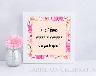 Mum Birthday Gift/ Mum Print/ If Mums Were Flowers Print/ Personalised Gift/ Mum Personalised Gift/ Mother Day Gift/ UNFRAMED PRINT