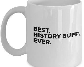 Best History Buff Ever, History Buff Coffee Mug, Gift for History Buff , History Buff Mug,  History Buff Present, Birthday Anniversary Gift