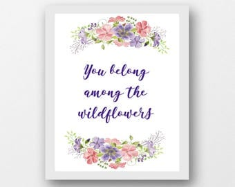 You belong among the wildflowers quote, baby girl nursery artwork, teen girl artwork, calligraphy quote, floral Art Print, Wildflower Art