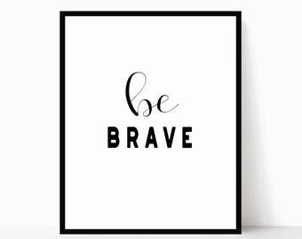 Be Brave Printable - Modern Inspirational Print - Minimalist Inspirational Print - Be Brave Wall Art - Instant Download Quote - Desk Decor