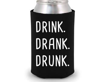 Drink. Drank. Drunk. | Beer Cozie Can Drink Cooler | Pop Cozie Can Drink Cooler | Cozie | Cozie Gift | Custom Cozie | Custom Cozie