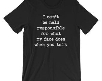 Can't Be Held Responsible for My Face T-Shirt