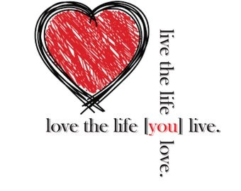 Live the life you love.