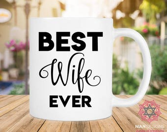 Best Wife Ever, Gift for Wife, Mothers Day Gift, Birthday Gift, Anniversary Gift Mug