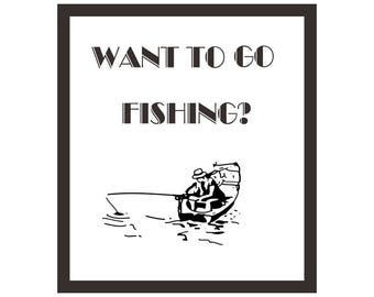 Want To Go Fishing? Printable Quote Art