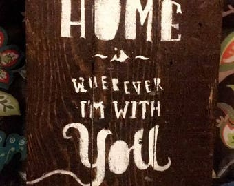 Home Is Wherever I'm With you pallet sign