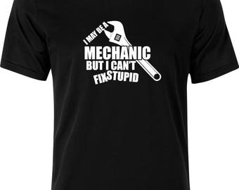 I may be a Mechanic but i can't fix Stupid funny gift xmas birthday party present 100% cotton t shirt