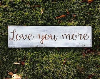 Love You More Sign | Love You More Wood Sign | Love You Sign | Farmhouse Sign | Custom Wood Signs | Farmhouse Decor | Rustic Wedding Decor