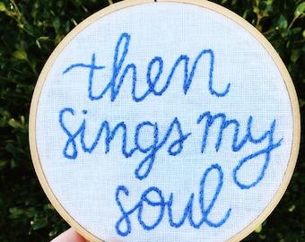 Then Sings My Soul Embroidery Hoop