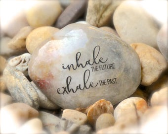 Inhale The Future Exhale The Past ~ Engraved Rock