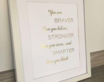 you are braver than you believe, Stronger than you see, and smarter than you think