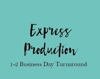Express Production: 1-2 Business Day Turn Around